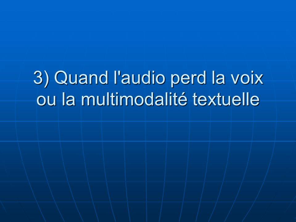 3) Quand l audio perd la voix ou la multimodalité textuelle