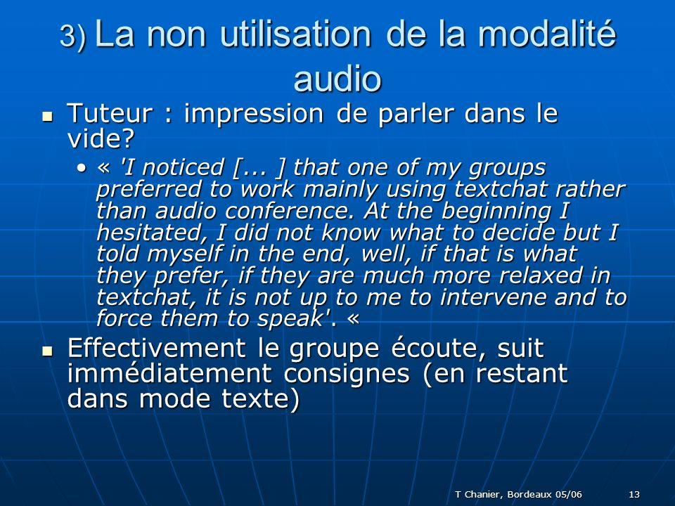 T Chanier, Bordeaux 05/06 13 3) La non utilisation de la modalité audio Tuteur : impression de parler dans le vide.