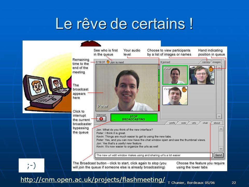 T Chanier, Bordeaux 05/06 22 Le rêve de certains ! http://cnm.open.ac.uk/projects/flashmeeting/ ;-)