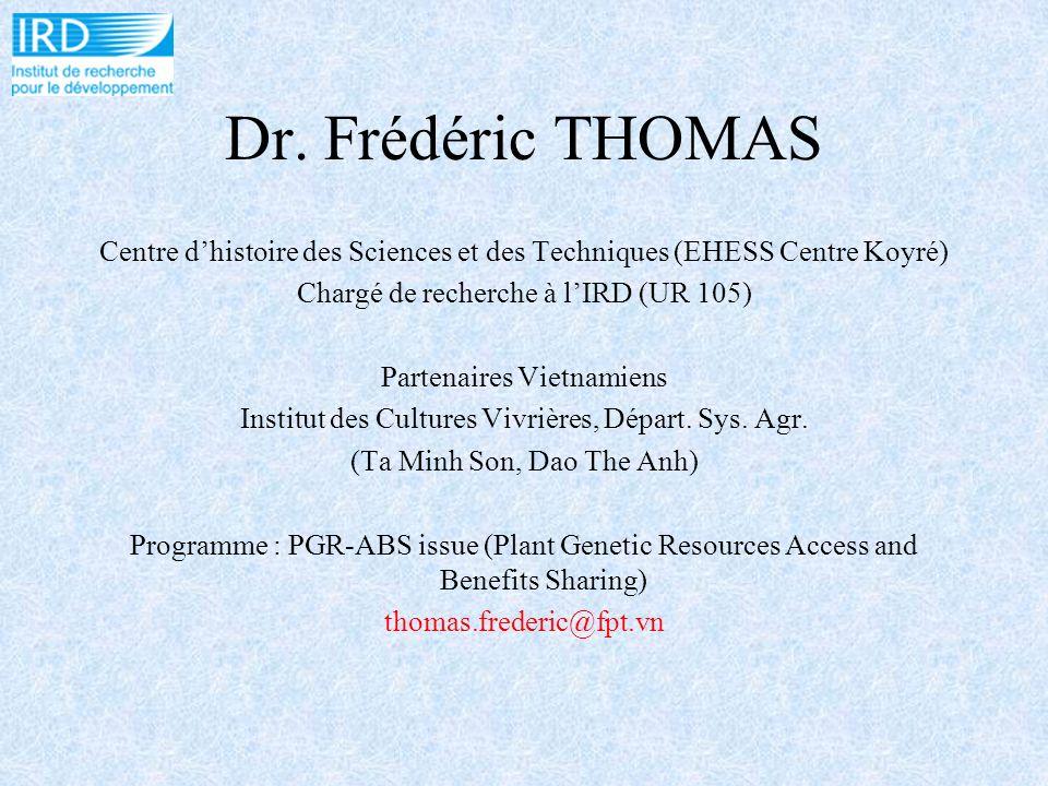 Dr. Frédéric THOMAS Centre dhistoire des Sciences et des Techniques (EHESS Centre Koyré) Chargé de recherche à lIRD (UR 105) Partenaires Vietnamiens I