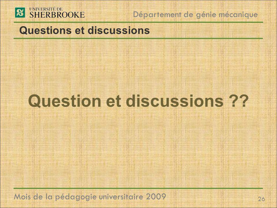 26 Département de génie mécanique Mois de la pédagogie universitaire 2009 Questions et discussions Question et discussions ??