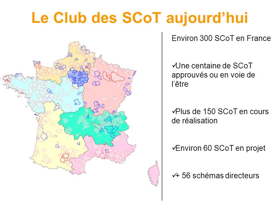 Environ 300 SCoT en France Une centaine de SCoT approuvés ou en voie de lêtre Plus de 150 SCoT en cours de réalisation Environ 60 SCoT en projet + 56 schémas directeurs Le Club des SCoT aujourdhui