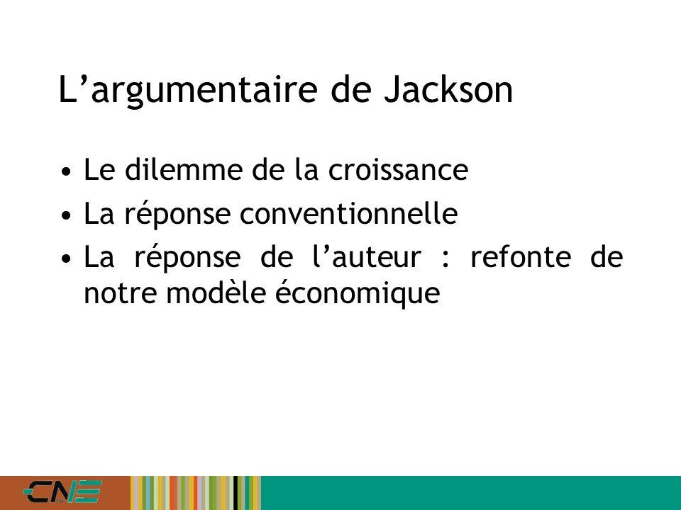 Largumentaire de Jackson Le dilemme de la croissance La réponse conventionnelle La réponse de lauteur : refonte de notre modèle économique