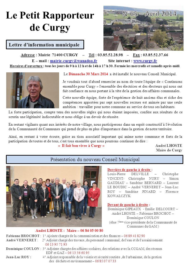Le Petit Rapporteur de Curgy Adresse : Mairie 71400 CURGY – Tél : 03.85.52.28.98 – Fax : 03.85.52.37.66 E – mail : mairie-curgy@wanadoo.fr Site internet : www.curgy.frmairie-curgy@wanadoo.frwww.curgy.fr Horaires douverture : tous les jours de 9 h à 12 h et de 14h à 17 h 30.