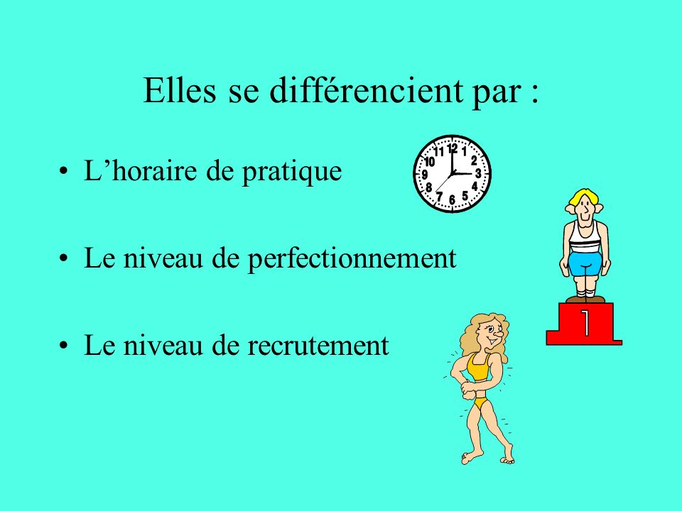 Lhoraire de pratique Le niveau de perfectionnement Le niveau de recrutement Elles se différencient par :
