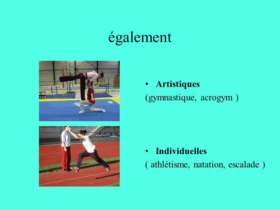 également Artistiques (gymnastique, acrogym ) Individuelles ( athlétisme, natation, escalade )