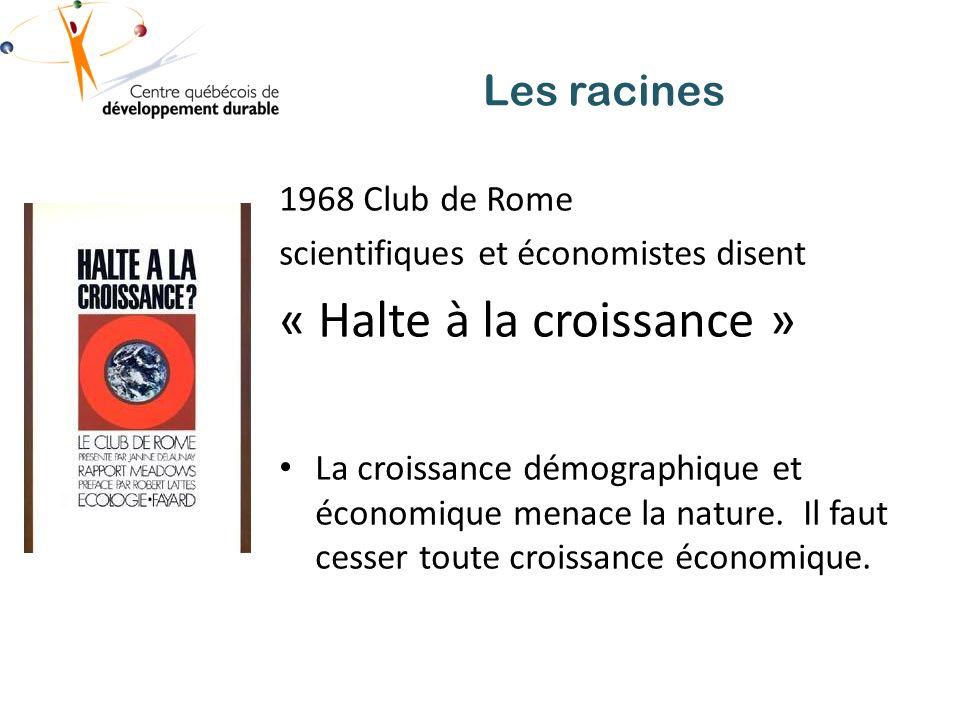 Les racines 1968 Club de Rome scientifiques et économistes disent « Halte à la croissance » La croissance démographique et économique menace la nature.
