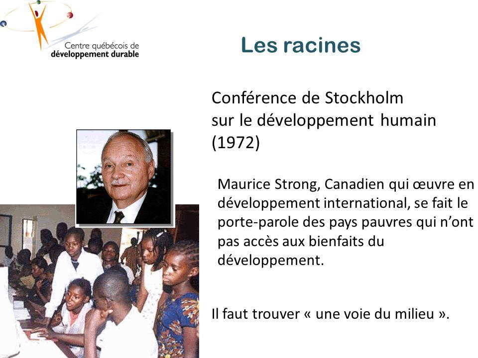 Les racines Conférence de Stockholm sur le développement humain (1972) Maurice Strong, Canadien qui œuvre en développement international, se fait le porte-parole des pays pauvres qui nont pas accès aux bienfaits du développement.