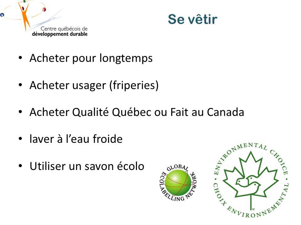 Se vêtir Acheter pour longtemps Acheter usager (friperies) Acheter Qualité Québec ou Fait au Canada laver à leau froide Utiliser un savon écolo