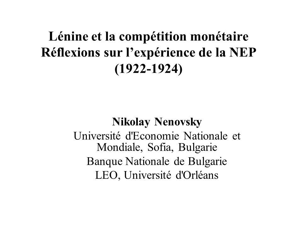 Lénine et la compétition monétaire Réflexions sur lexpérience de la NEP (1922-1924) Nikolay Nenovsky Université d'Economie Nationale et Mondiale, Sofi