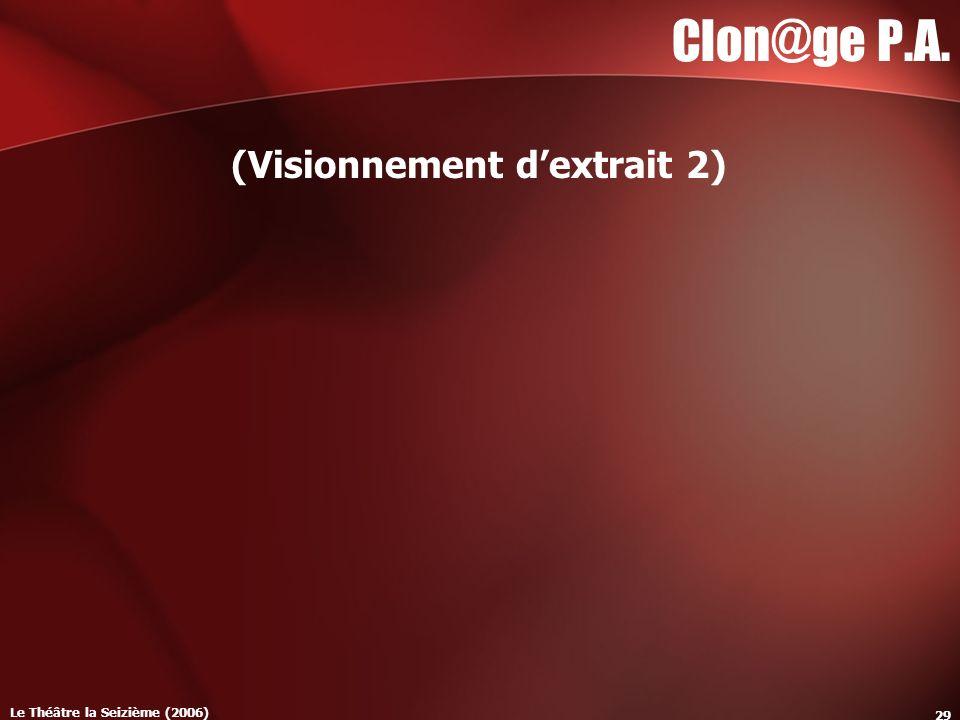 Le Théâtre la Seizième (2006) 29 Clon@ge P.A. (Visionnement dextrait 2)