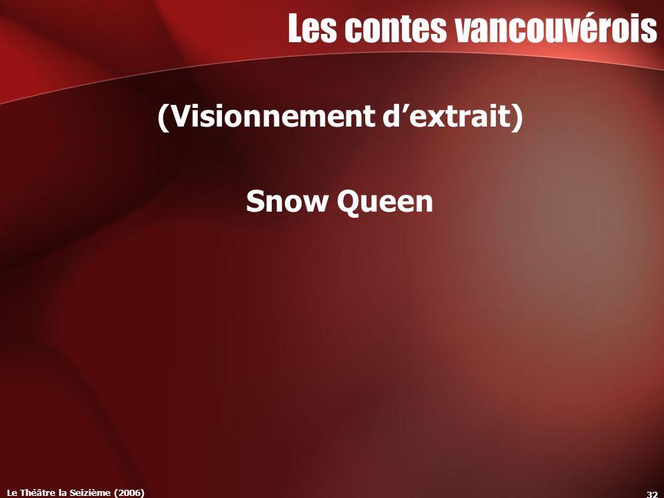 Le Théâtre la Seizième (2006) 32 Les contes vancouvérois (Visionnement dextrait) Snow Queen