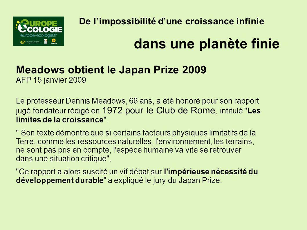 De limpossibilité dune croissance infinie dans une planète finie Meadows obtient le Japan Prize 2009 AFP 15 janvier 2009 Le professeur Dennis Meadows, 66 ans, a été honoré pour son rapport jugé fondateur rédigé en 1972 pour le Club de Rome, intitulé Les limites de la croissance .