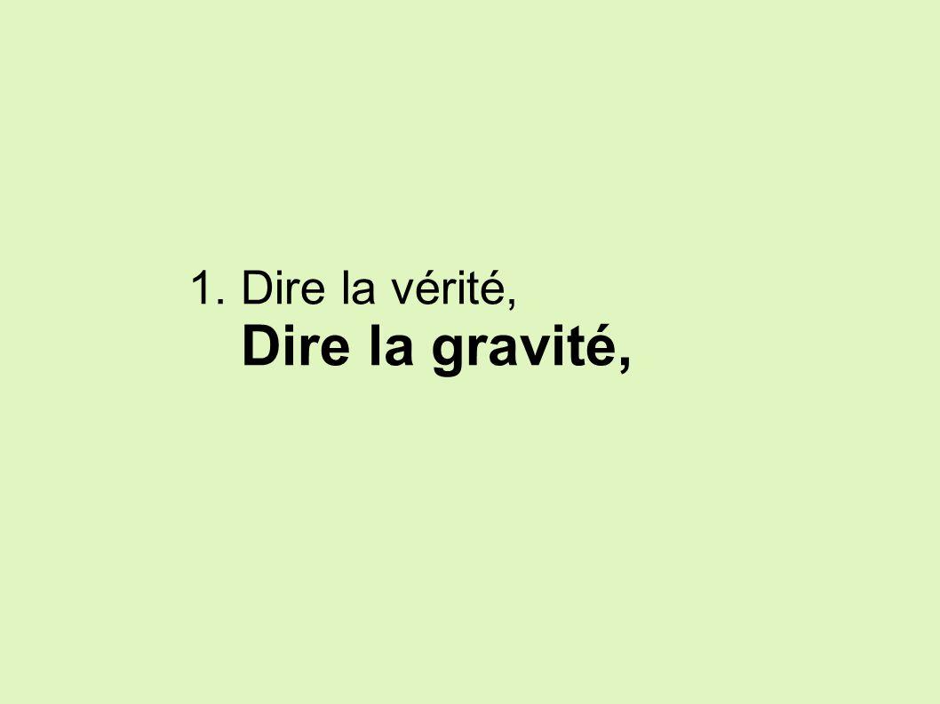 1. Dire la vérité, Dire la gravité,