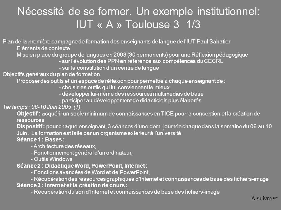Nécessité de se former. Un exemple institutionnel: IUT « A » Toulouse 3 1/3 Plan de la première campagne de formation des enseignants de langue de lIU