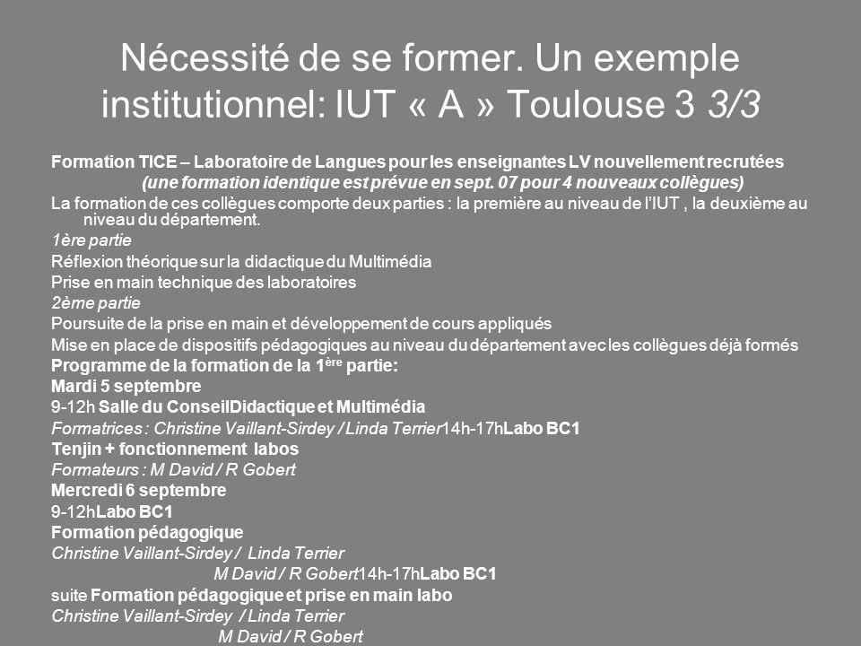 Nécessité de se former. Un exemple institutionnel: IUT « A » Toulouse 3 3/3 Formation TICE – Laboratoire de Langues pour les enseignantes LV nouvellem