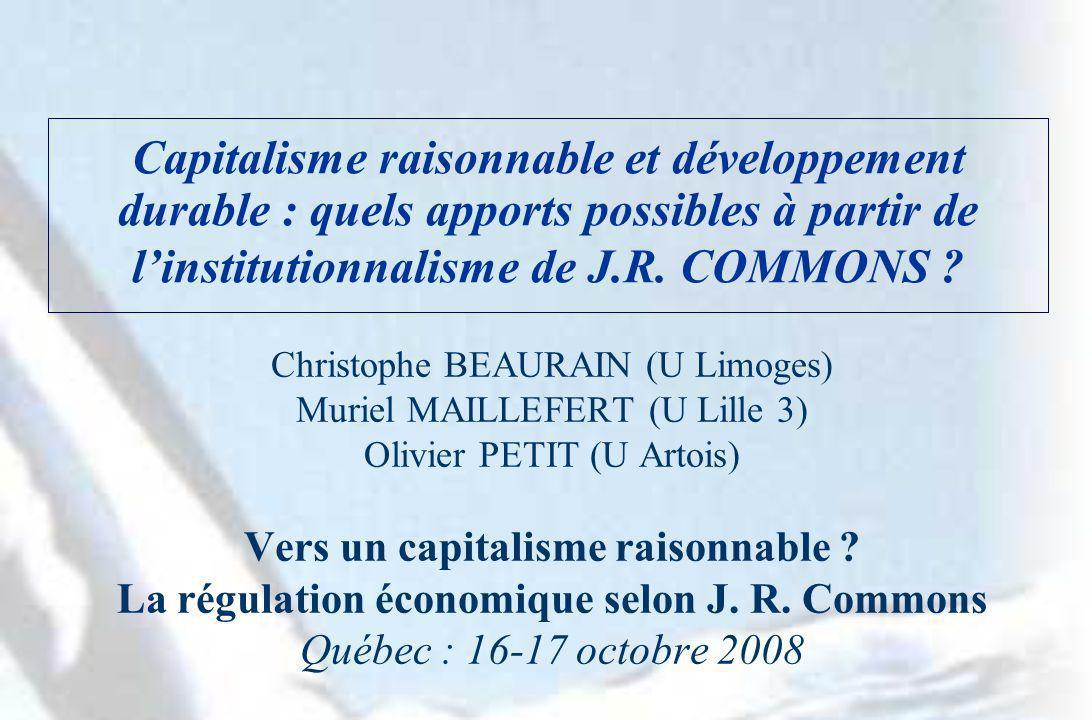 Capitalisme raisonnable et développement durable : quels apports possibles à partir de linstitutionnalisme de J.R. COMMONS ? Christophe BEAURAIN (U Li