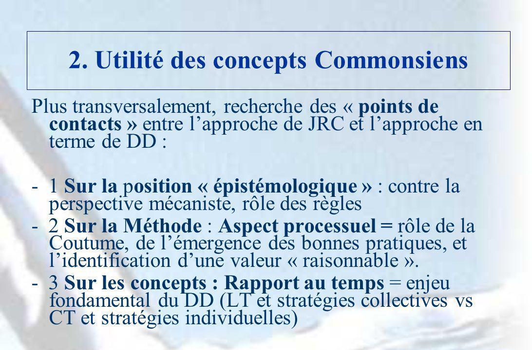 2. Utilité des concepts Commonsiens Plus transversalement, recherche des « points de contacts » entre lapproche de JRC et lapproche en terme de DD : -