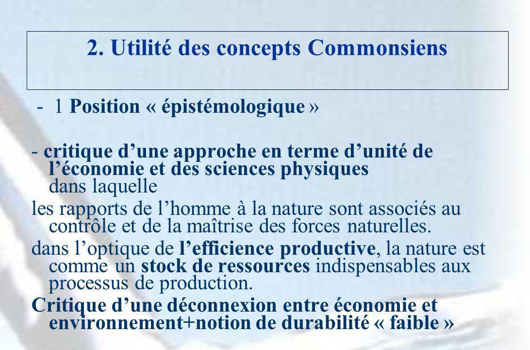 2. Utilité des concepts Commonsiens - 1 Position « épistémologique » - critique dune approche en terme dunité de léconomie et des sciences physiques d