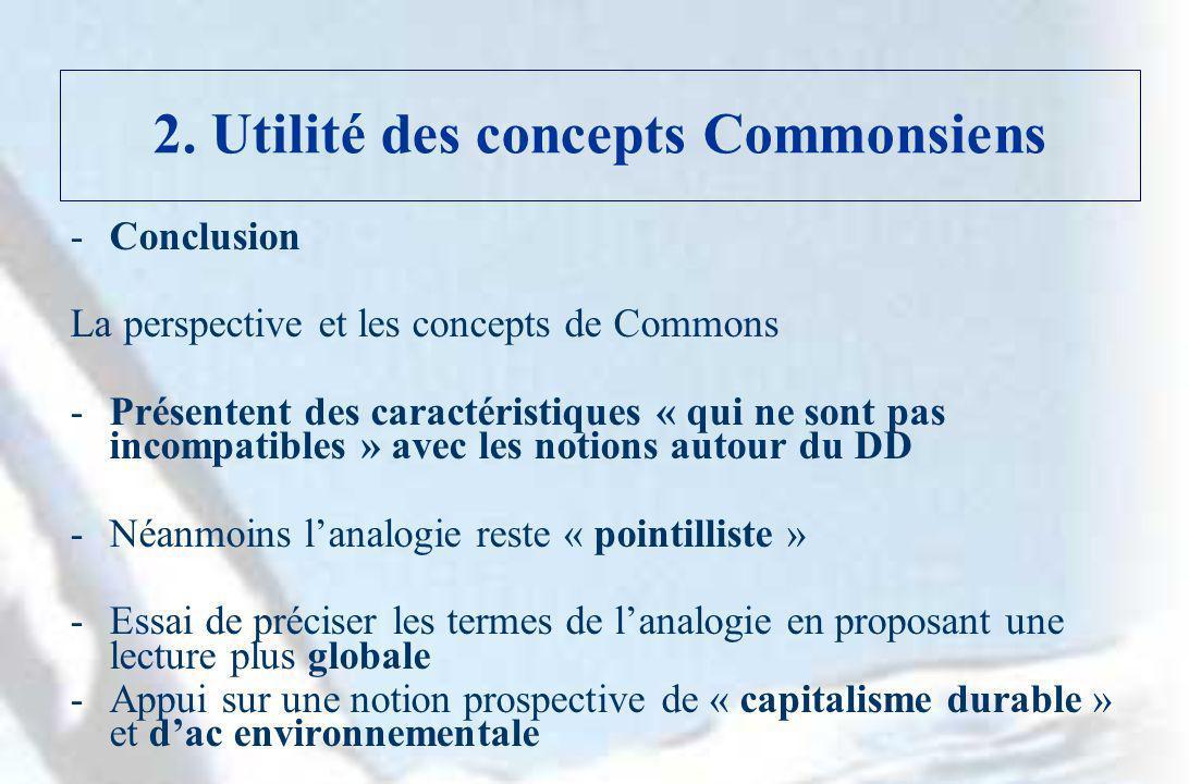 2. Utilité des concepts Commonsiens -Conclusion La perspective et les concepts de Commons -Présentent des caractéristiques « qui ne sont pas incompati