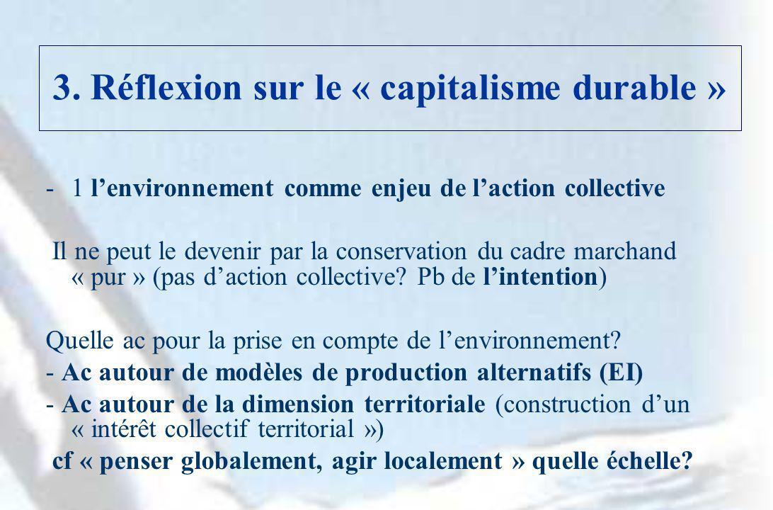 3. Réflexion sur le « capitalisme durable » -1 lenvironnement comme enjeu de laction collective Il ne peut le devenir par la conservation du cadre mar