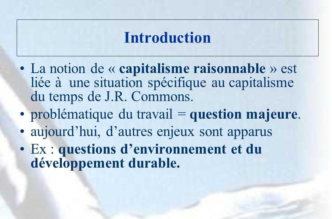 Introduction La notion de « capitalisme raisonnable » est liée à une situation spécifique au capitalisme du temps de J.R. Commons. problématique du tr