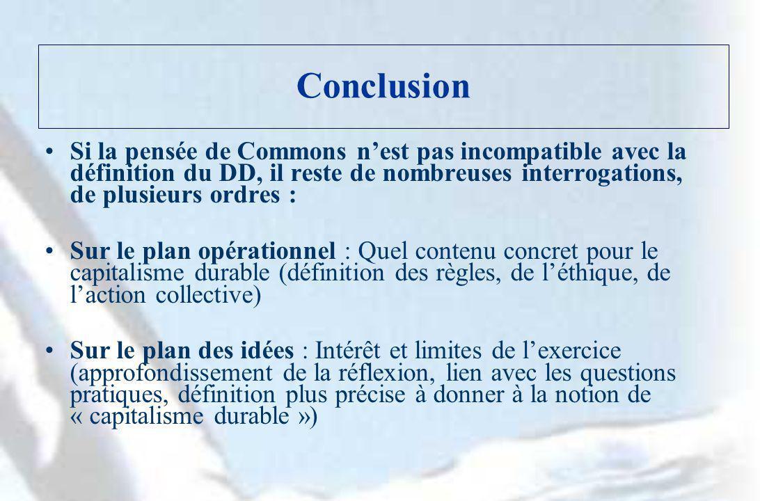 Conclusion Si la pensée de Commons nest pas incompatible avec la définition du DD, il reste de nombreuses interrogations, de plusieurs ordres : Sur le