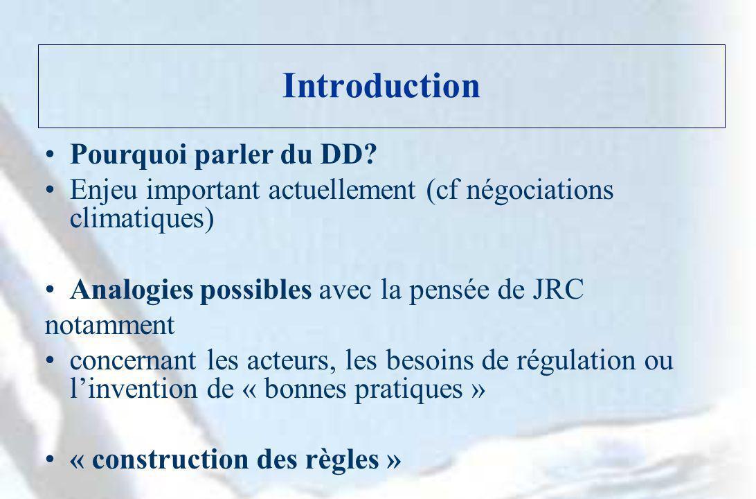 Introduction Pourquoi parler du DD? Enjeu important actuellement (cf négociations climatiques) Analogies possibles avec la pensée de JRC notamment con