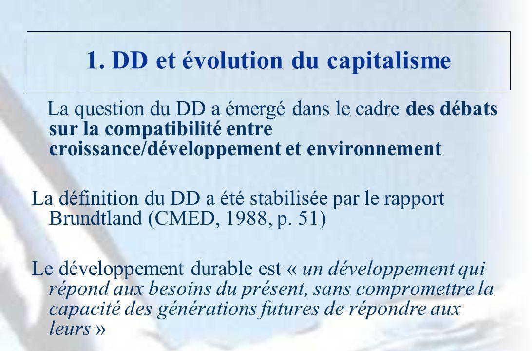 1. DD et évolution du capitalisme La question du DD a émergé dans le cadre des débats sur la compatibilité entre croissance/développement et environne