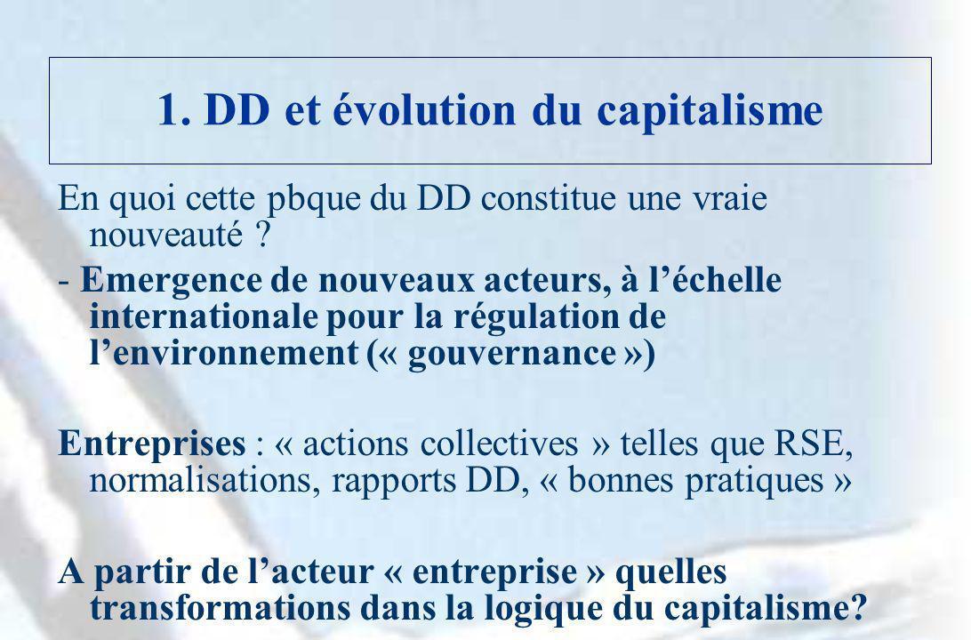 1. DD et évolution du capitalisme En quoi cette pbque du DD constitue une vraie nouveauté ? - Emergence de nouveaux acteurs, à léchelle internationale