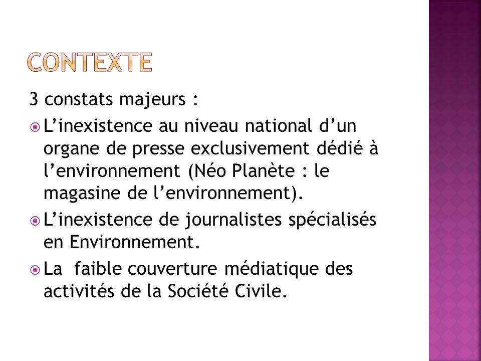 3 constats majeurs : Linexistence au niveau national dun organe de presse exclusivement dédié à lenvironnement (Néo Planète : le magasine de lenvironnement).