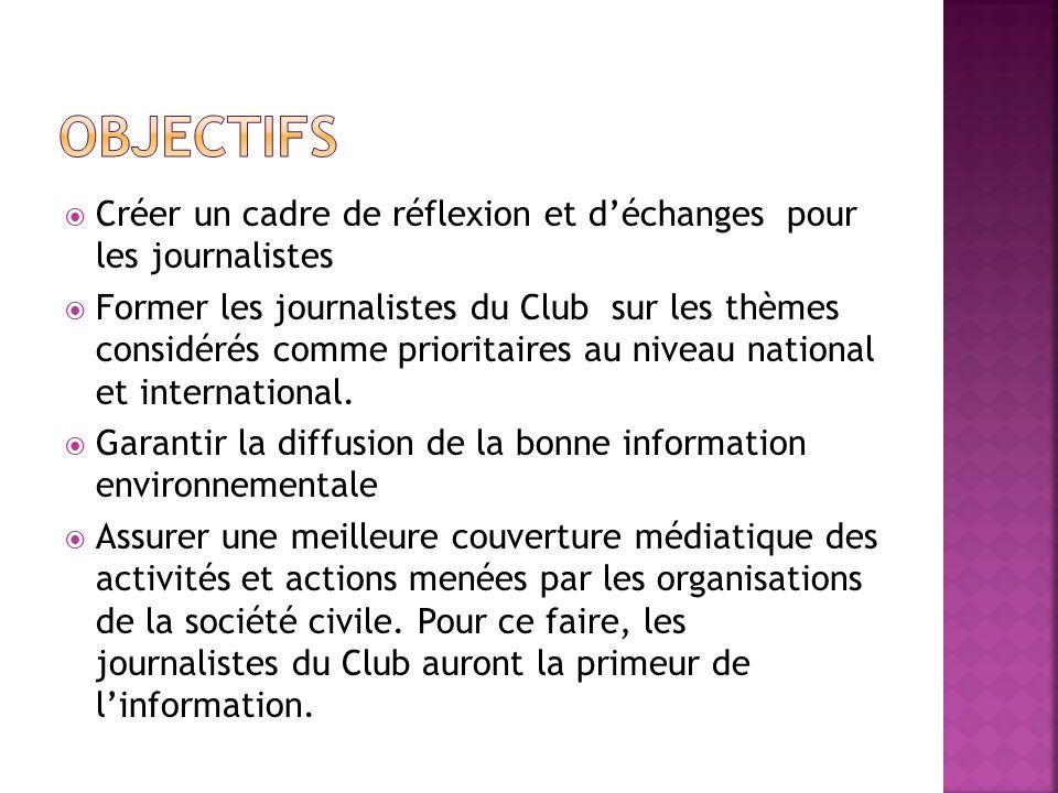 Créer un cadre de réflexion et déchanges pour les journalistes Former les journalistes du Club sur les thèmes considérés comme prioritaires au niveau national et international.