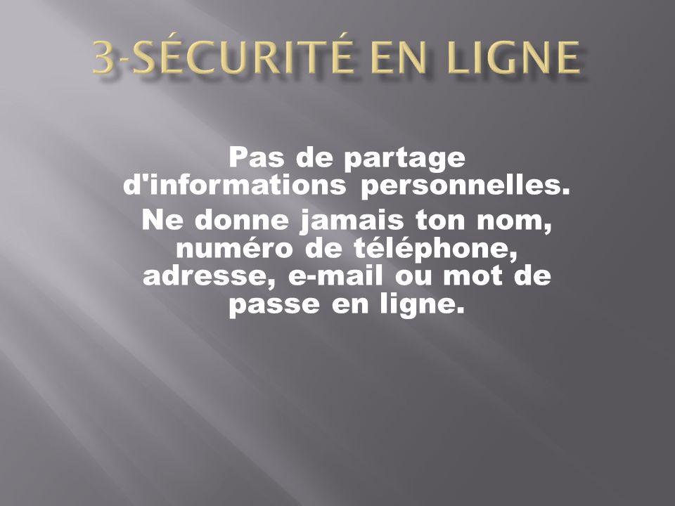 Pas de partage d'informations personnelles. Ne donne jamais ton nom, numéro de téléphone, adresse, e-mail ou mot de passe en ligne.