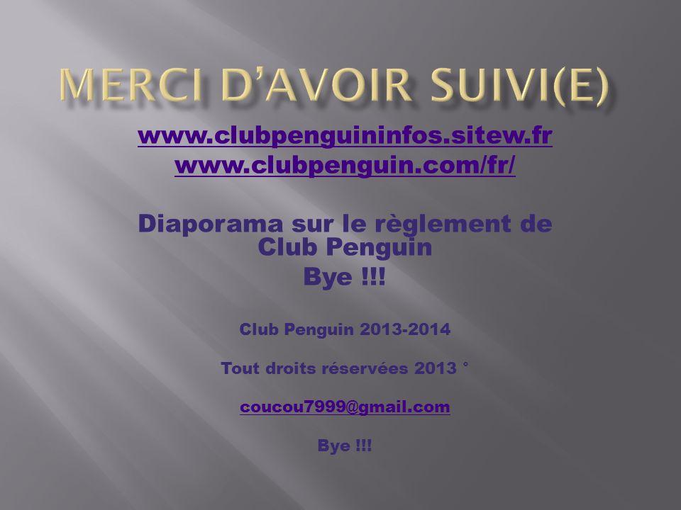 www.clubpenguininfos.sitew.fr www.clubpenguin.com/fr/ Diaporama sur le règlement de Club Penguin Bye !!! Club Penguin 2013-2014 Tout droits réservées