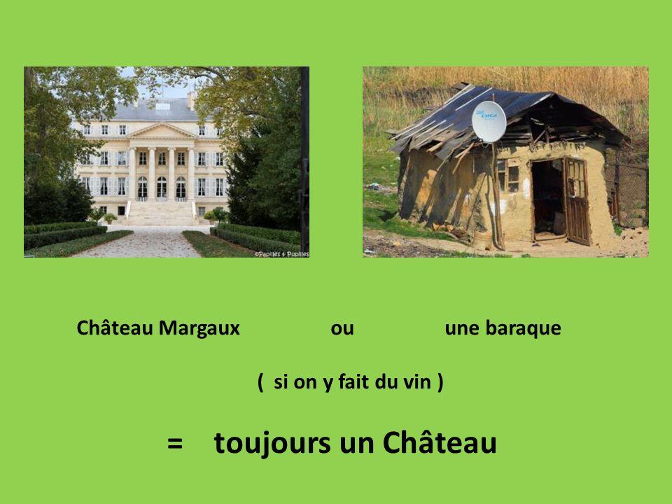 Château Margaux ou une baraque ( si on y fait du vin ) = toujours un Château