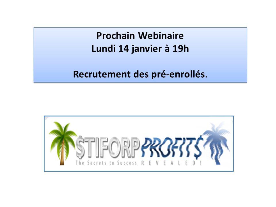 Prochain Webinaire Lundi 14 janvier à 19h Recrutement des pré-enrollés.
