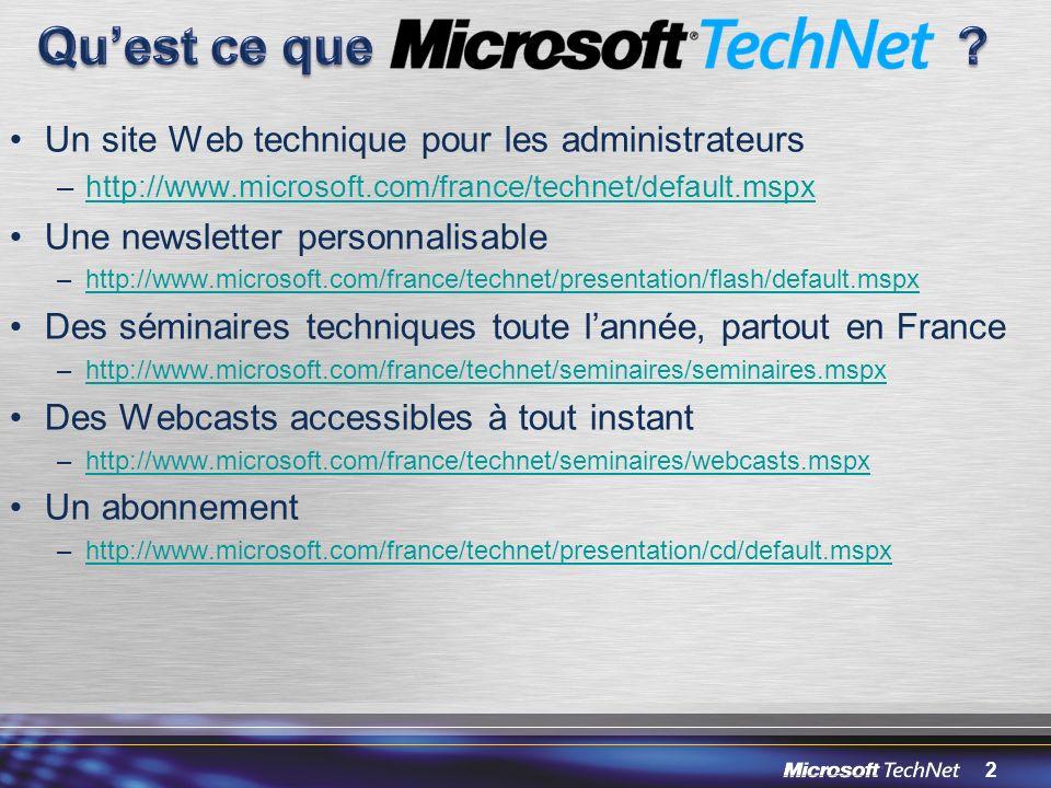 2 Un site Web technique pour les administrateurs –http://www.microsoft.com/france/technet/default.mspxhttp://www.microsoft.com/france/technet/default.