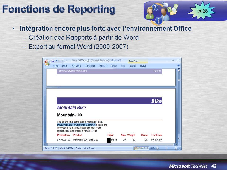 42 Intégration encore plus forte avec lenvironnement Office –Création des Rapports à partir de Word –Export au format Word (2000-2007) 2008
