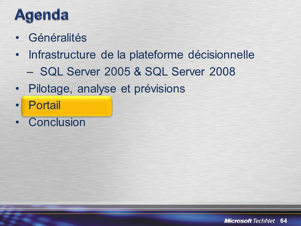 64 Généralités Infrastructure de la plateforme décisionnelle –SQL Server 2005 & SQL Server 2008 Pilotage, analyse et prévisions Portail Conclusion