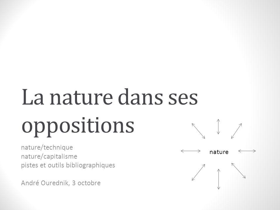 La nature dans ses oppositions nature/technique nature/capitalisme pistes et outils bibliographiques André Ourednik, 3 octobre nature