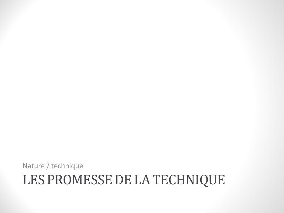 LES PROMESSE DE LA TECHNIQUE Nature / technique