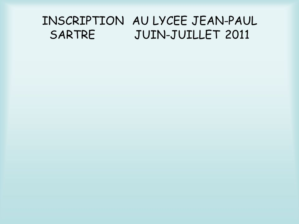 INSCRIPTION AU LYCEE JEAN-PAUL SARTRE JUIN-JUILLET 2011