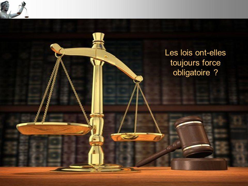 Les lois ont-elles toujours force obligatoire ?