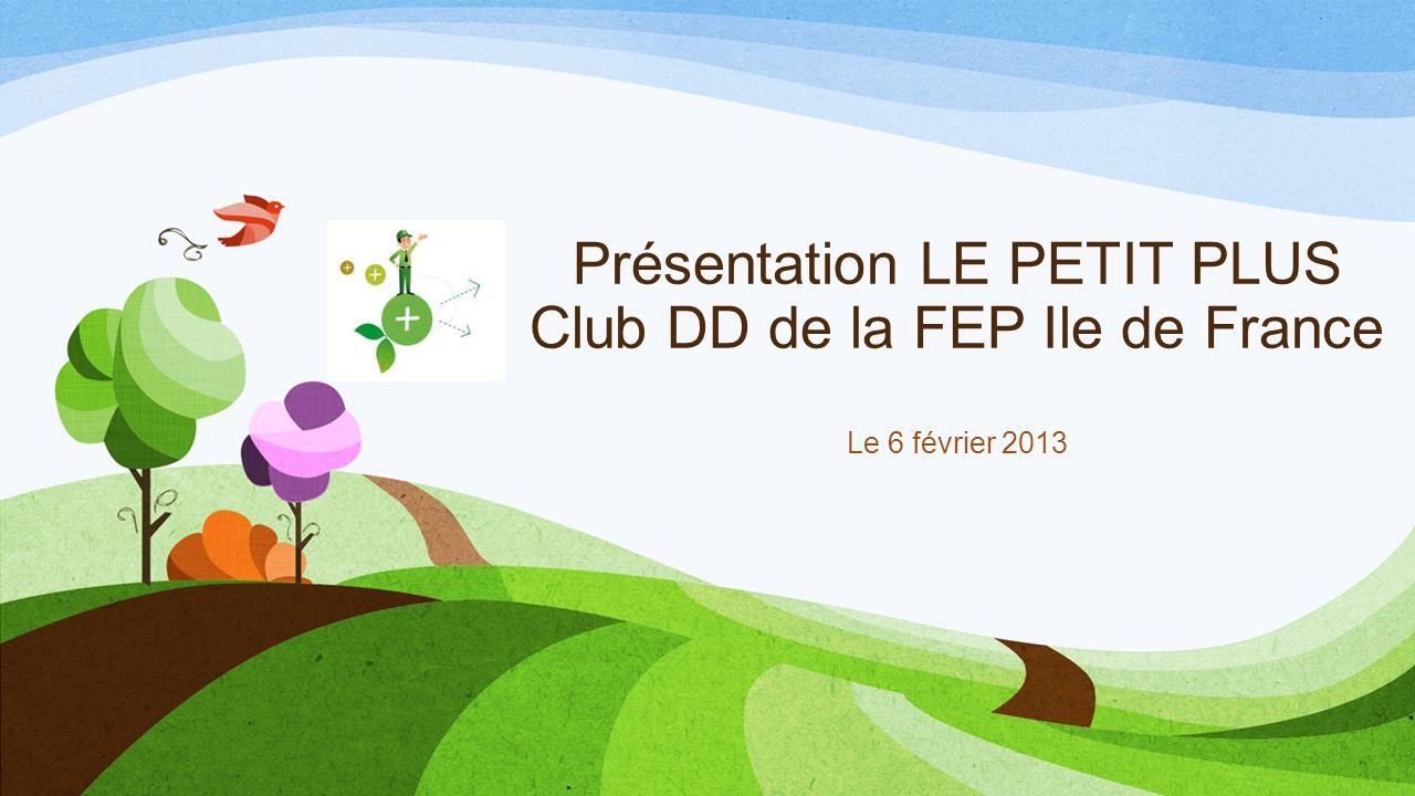 Présentation LE PETIT PLUS Club DD de la FEP Ile de France Le 6 février 2013