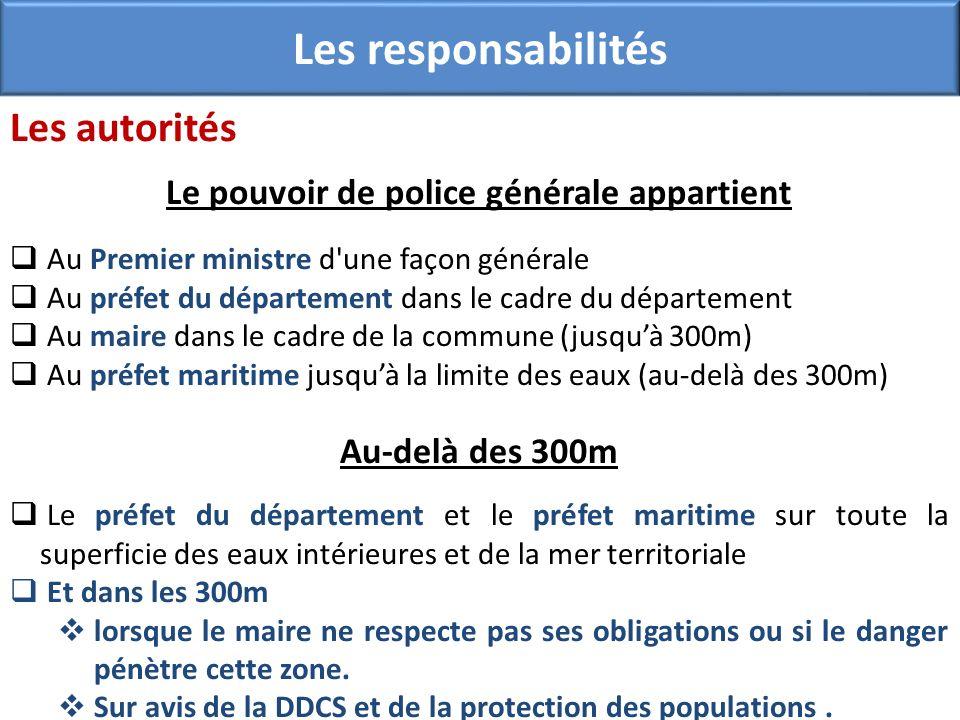 Les responsabilités Les autorités Le pouvoir de police générale appartient Au Premier ministre d'une façon générale Au préfet du département dans le c