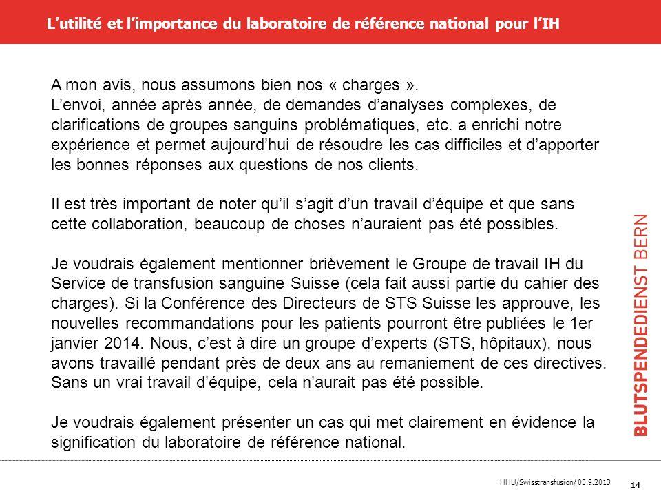 HHU/Swisstransfusion/ 05.9.2013 14 Lutilité et limportance du laboratoire de référence national pour lIH A mon avis, nous assumons bien nos « charges