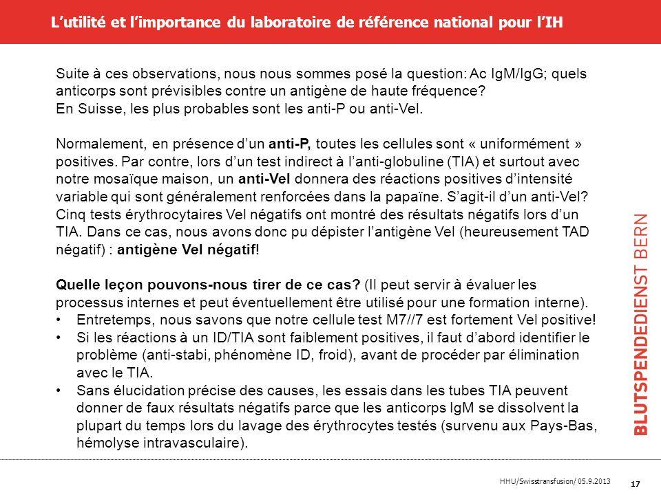 HHU/Swisstransfusion/ 05.9.2013 17 Lutilité et limportance du laboratoire de référence national pour lIH Suite à ces observations, nous nous sommes po