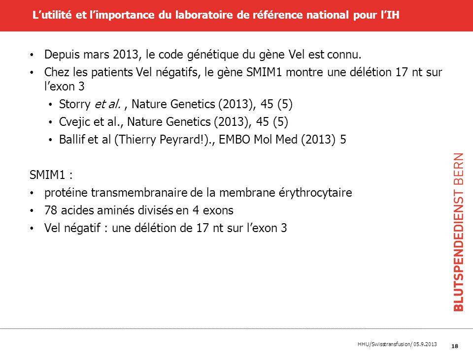 HHU/Swisstransfusion/ 05.9.2013 18 Lutilité et limportance du laboratoire de référence national pour lIH Depuis mars 2013, le code génétique du gène V