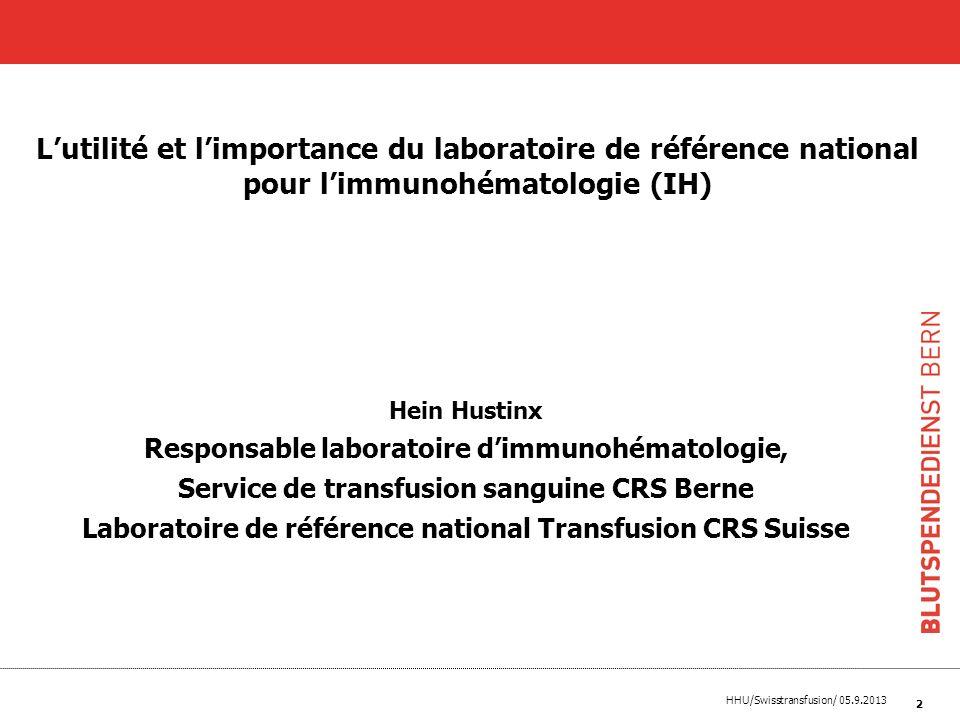 HHU/Swisstransfusion/ 05.9.2013 Hein Hustinx Responsable laboratoire dimmunohématologie, Service de transfusion sanguine CRS Berne Laboratoire de réfé