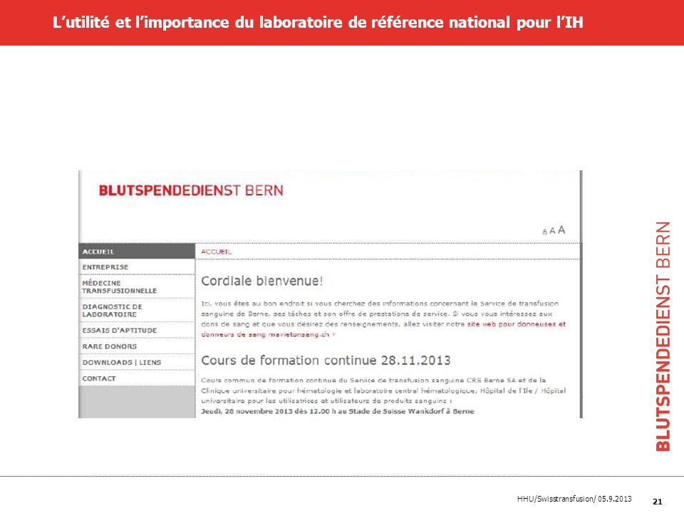 HHU/Swisstransfusion/ 05.9.2013 21 Lutilité et limportance du laboratoire de référence national pour lIH